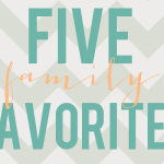 5 Family Favorites